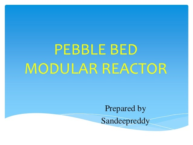 PEBBLE BED MODULAR REACTOR Prepared by Sandeepreddy