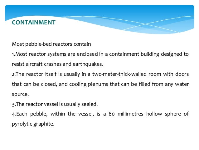 CONTAINMENT Most pebble-bed reactors contain 1.Most reactor systems are enclosed in a containment building designed to res...