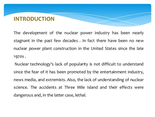 INTRODUCTION The development of the nuclear power industry has been nearly stagnant in the past few decades . In fact ther...