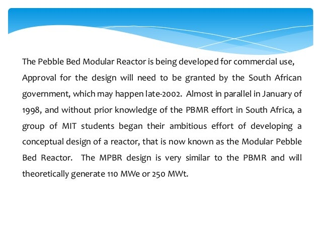 The Pebble Bed Modular Reactor is being developed for commercial use, Approval for the design will need to be granted by t...
