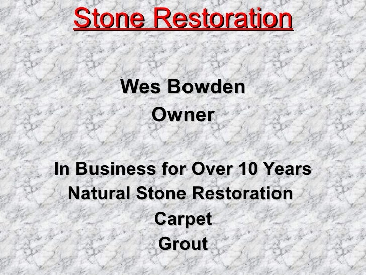 Stone Restoration Wes Bowden Owner In Business for Over 10 Years Natural Stone Restoration  Carpet Grout