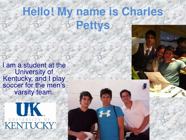 Hello! My name is Charles                PettysI am a student at the    University ofKentucky, and I playsoccer for the me...
