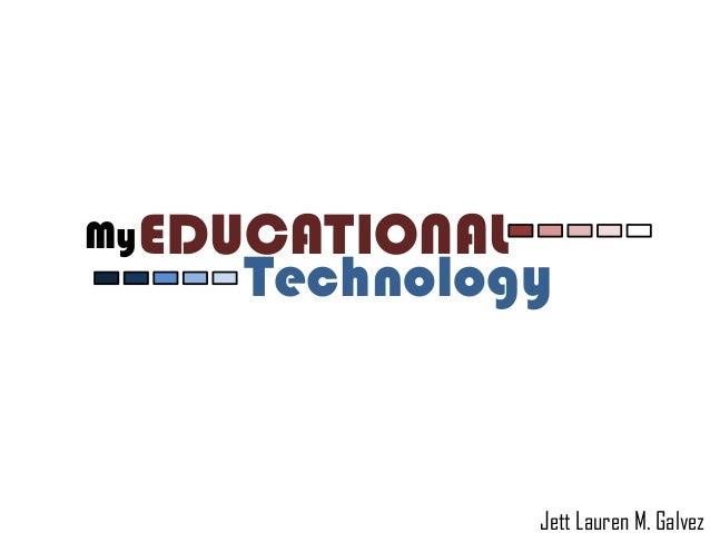 MyEDUCATIONAL  Technology  Jett Lauren M. Galvez