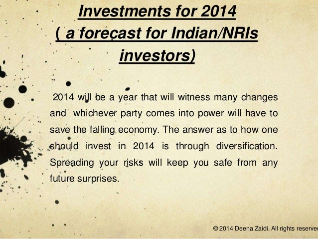 Investments for 2014 ( a forecast for Indian/NRIs investors) 2014 will be a year that will witness many changes and whiche...
