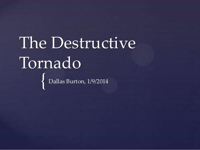 The Destructive Tornado  {  Dallas Burton, 1/9/2014