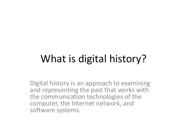 What is digital history? Digital history is an approach to examining and representing the past that works with the communi...