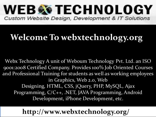Welcome To webxtechnology.org Webx Technology A unit of Weboum Technology Pvt. Ltd. an ISO 9001:2008 Certified Company. Pr...