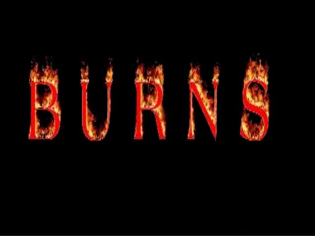 WHAT IS A BURN? A burn is a type of injury to the flesh or skin which can be caused by heat, electricity, chemicals, frict...