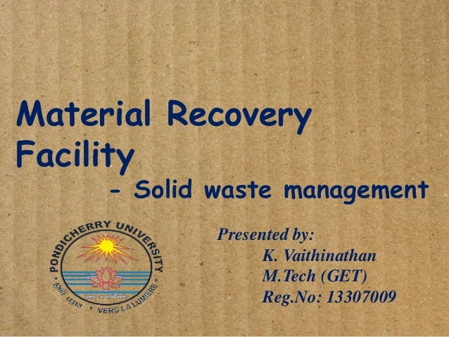material recovery facility thesis Materials recovery facility tool kit through the 3r initiative, recycling will become part of local governments' solid waste management to some extent, it will formalize parts of waste processing, largely handled by.