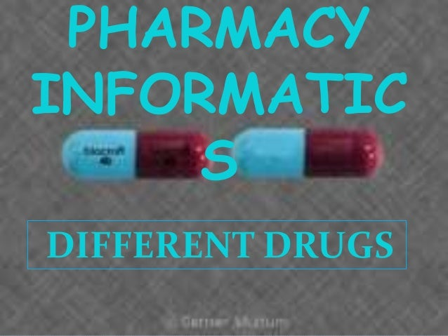PHARMACY INFORMATIC S DIFFERENT DRUGS