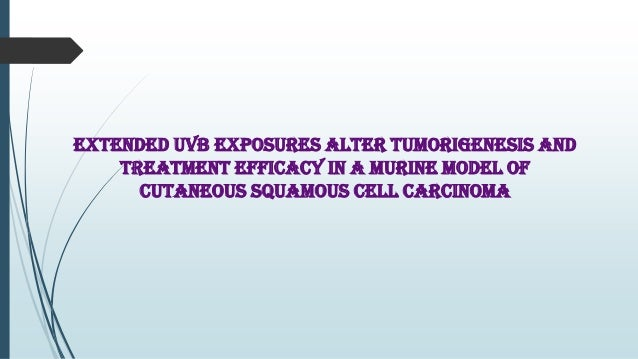 Extended UVB Exposures Alter Tumorigenesis and Treatment Efficacy in a Murine Model of Cutaneous Squamous Cell Carcinoma