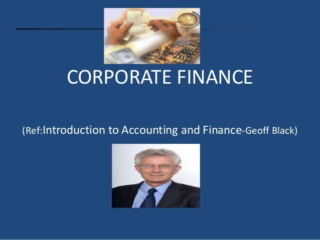 CORPORATE FINANCE (Ref:Introduction to Accounting and Finance-Geoff Black)