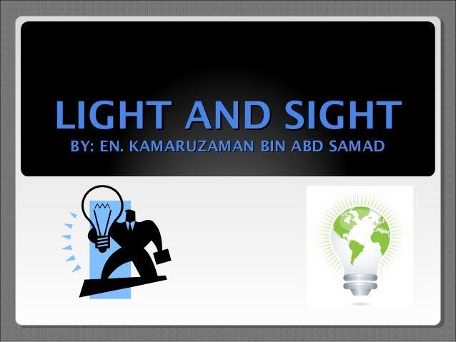 LIGHT AND SIGHT BY: EN. KAMARUZAMAN BIN ABD SAMAD