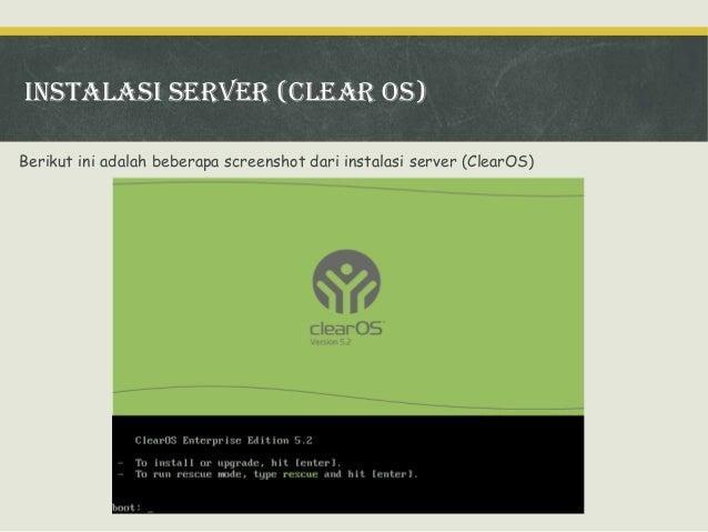 Instalasi server (Clear os) Berikut ini adalah beberapa screenshot dari instalasi server (ClearOS)