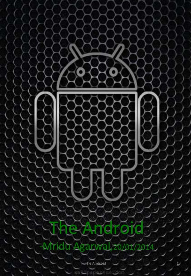 The Android -Mridu Agarwal,20/01/2014 The Android  1
