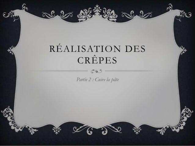 RÉALISATION DES CRÊPES Partie 2 : Cuire la pâte