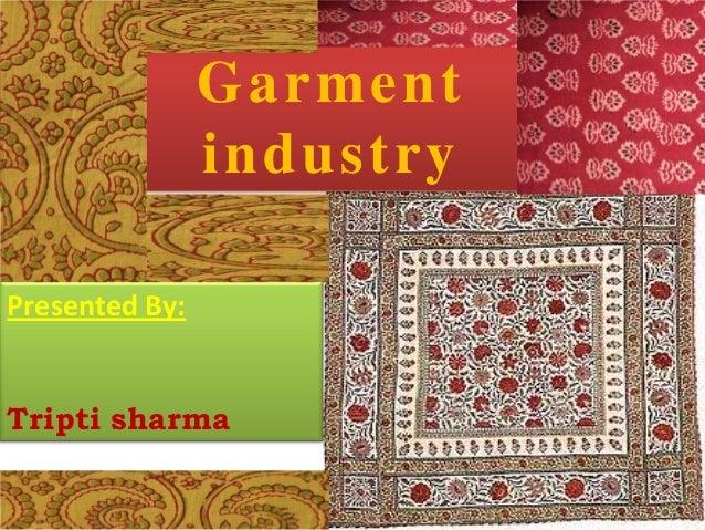 GARMENT Garm ent INDUSTRY industry Presented By: Tripti sharma  Presented By: Tripti Sharma (40) Sushma (10)