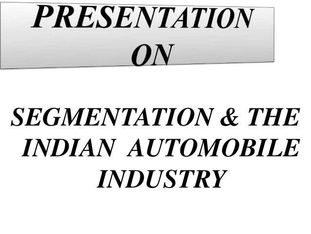 SEGMENTATION & THE INDIAN AUTOMOBILE INDUSTRY