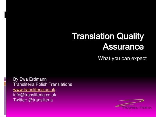 What you can expect By Ewa Erdmann Transliteria Polish Translations www.transliteria.co.uk info@transliteria.co.uk Twitter...