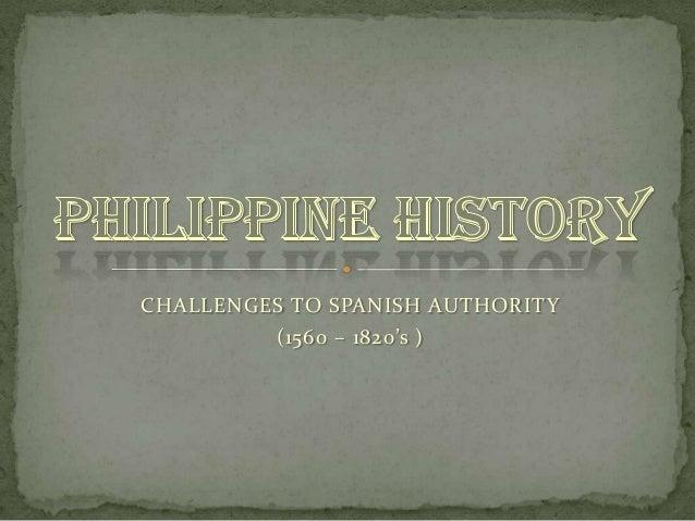CHALLENGES TO SPANISH AUTHORITY (1560 – 1820's )