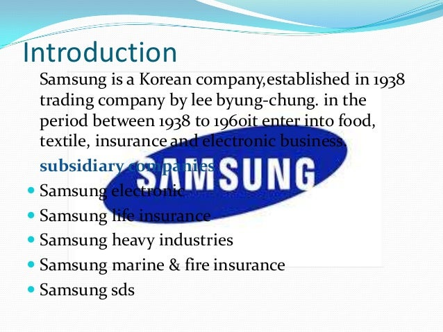 Introduction Samsung is a Korean company,established in 1938 trading company by lee byung-chung. in the period between 193...