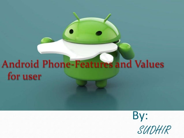 By: SUDHIR Android Phone-Features and Values for user