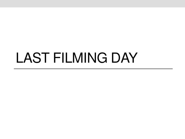 LAST FILMING DAY
