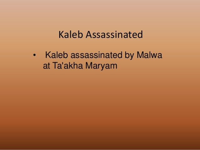 • Kaleb assassinated by Malwa at Ta'akha Maryam Kaleb Assassinated