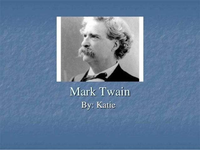 Mark Twain By: Katie