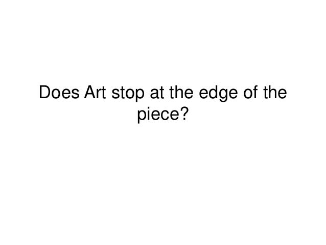 Does Art stop at the edge of the piece?