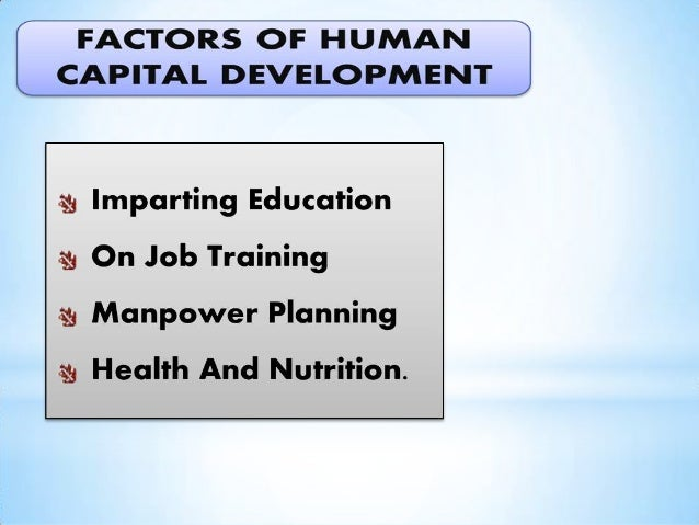  Country develops if the human capital is developed.  Improve quality life.  Create positive attributes.  Eradication ...