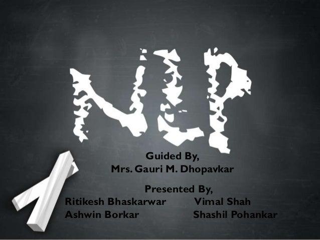 Guided By, Mrs. Gauri M. Dhopavkar Presented By, Ritikesh Bhaskarwar Vimal Shah Ashwin Borkar Shashil Pohankar