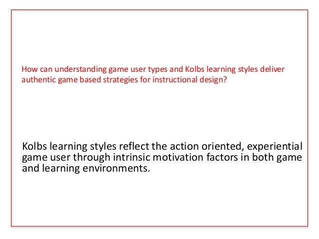 How can understanding game user types and Kolbs learning styles deliver authentic game based strategies for instructional ...