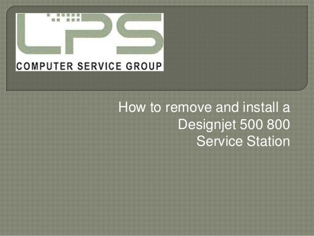How to replace a Designjet 500 800 Service Station