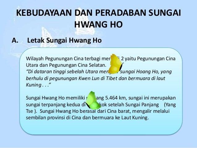 KEBUDAYAAN DAN PERADABAN SUNGAI HWANG HO A. Letak Sungai Hwang Ho Wilayah Pegunungan Cina terbagi menjadi 2 yaitu Pegunung...