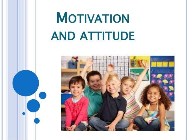 MOTIVATION AND ATTITUDE