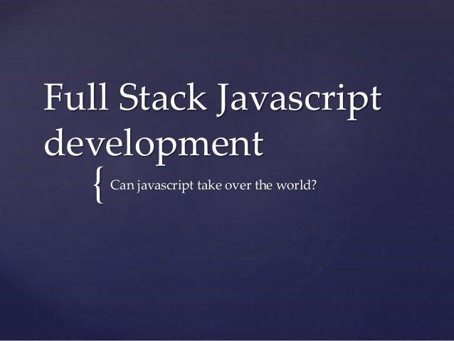 { Full Stack Javascript development Can javascript take over the world?