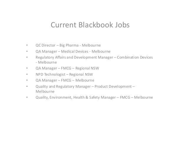 Current Blackbook Jobs • QC Director – Big Pharma - Melbourne • QA Manager – Medical Devices - Melbourne • Regulatory Affa...