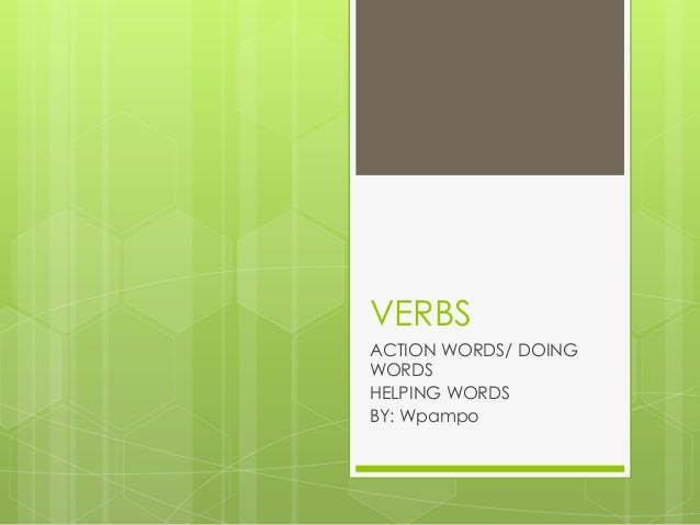 VERBS ACTION WORDS/ DOING WORDS HELPING WORDS BY: Wpampo