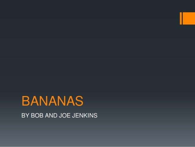 BANANAS BY BOB AND JOE JENKINS
