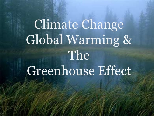Climate Change Global Warming & The Greenhouse Effect