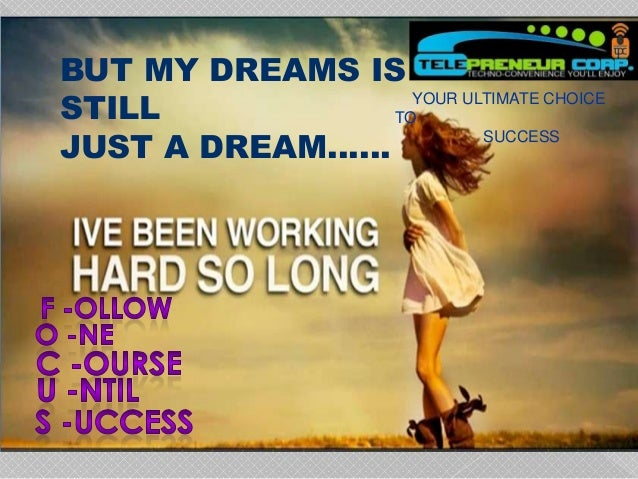 BUT MY DREAMS IS STILL JUST A DREAM…… YOUR ULTIMATE CHOICE TO SUCCESS