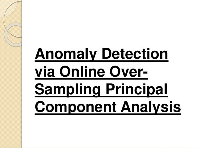 Anomaly Detection via Online Over- Sampling Principal Component Analysis
