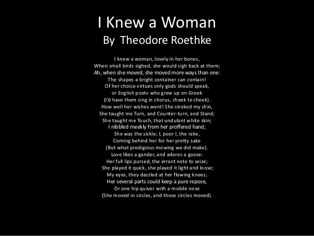 an analysis of the poem i knew a woman authored by theodore roethke The key elements of the villanelle expained using theodore roethke's the waking.