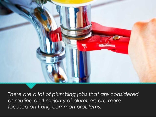 There are a lot of plumbing jobs that are considered as routine and majority of plumbers are more focused on fixing common...