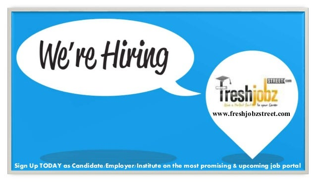 www.freshjobzstreet.com Sign Up TODAY as Candidate/Employer/Institute on the most promising & upcoming job portal