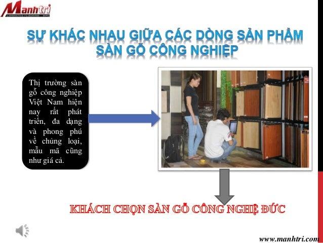 Thị trường sàn gỗ công nghiệp Việt Nam hiện nay rất phát triển, đa dạng và phong phú về chủng loại, mẫu mã cũng như giá cả...