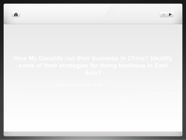 How Mc.Donalds run their business in China? Identify some of their strategies for doing business in East Asia? S1200114 Hi...