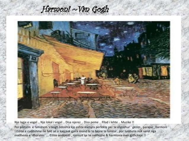 Harmoni ~Van Gogh Nje lagje e vogel .. Nje lokal i vogel .. Disa njerez .. Disa peme .. Fllad i lehte .. Muzike !! Per pik...