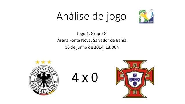 Análise de jogo Jogo 1, Grupo G Arena Fonte Nova, Salvador da Bahía 16 de junho de 2014, 13:00h 4 x 0